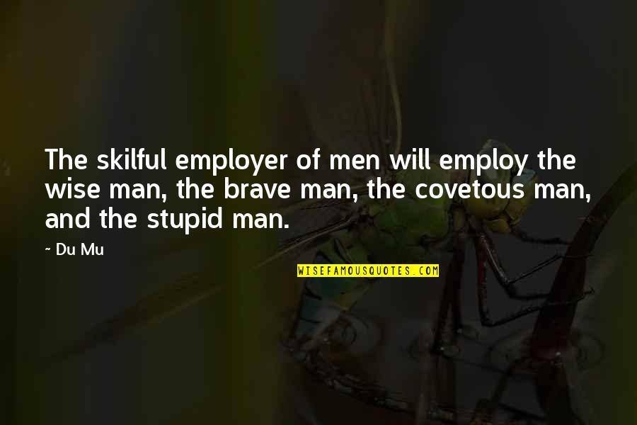 Skilful Quotes By Du Mu: The skilful employer of men will employ the