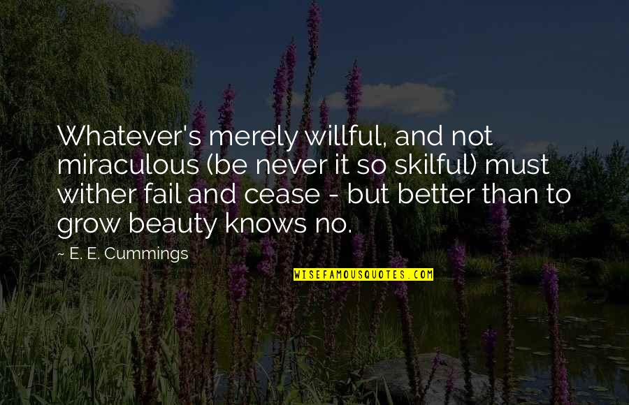 Skilful Quotes By E. E. Cummings: Whatever's merely willful, and not miraculous (be never