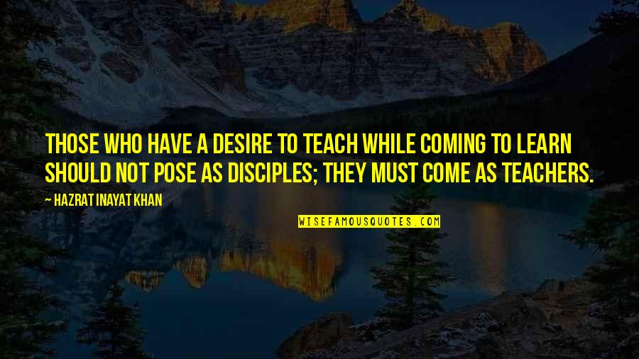 Skilful Quotes By Hazrat Inayat Khan: Those who have a desire to teach while