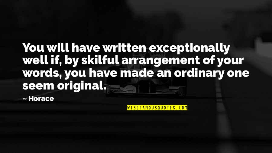 Skilful Quotes By Horace: You will have written exceptionally well if, by
