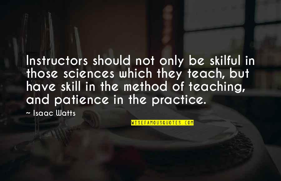 Skilful Quotes By Isaac Watts: Instructors should not only be skilful in those