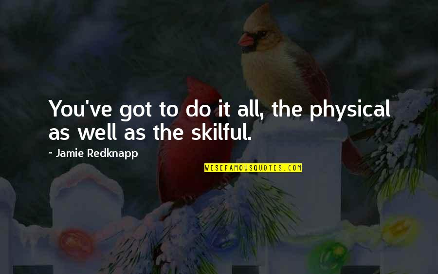 Skilful Quotes By Jamie Redknapp: You've got to do it all, the physical
