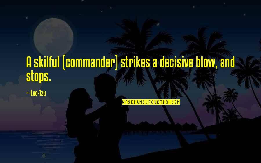Skilful Quotes By Lao-Tzu: A skilful (commander) strikes a decisive blow, and