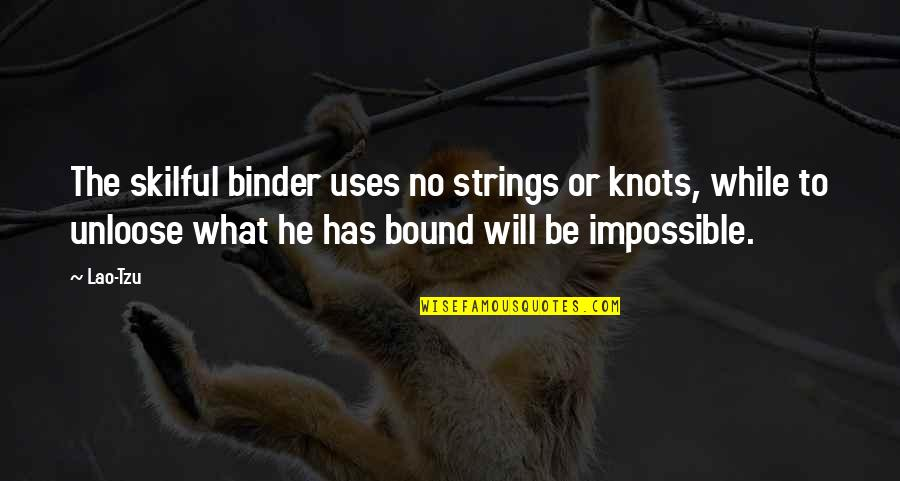 Skilful Quotes By Lao-Tzu: The skilful binder uses no strings or knots,