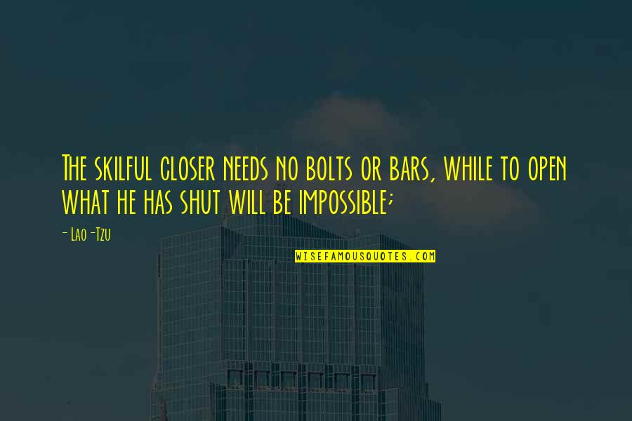 Skilful Quotes By Lao-Tzu: The skilful closer needs no bolts or bars,