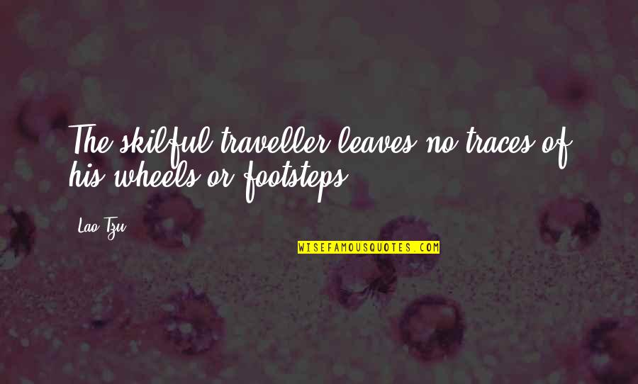 Skilful Quotes By Lao-Tzu: The skilful traveller leaves no traces of his