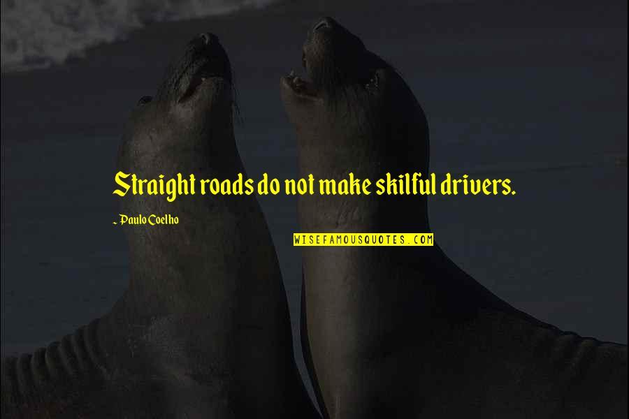 Skilful Quotes By Paulo Coelho: Straight roads do not make skilful drivers.