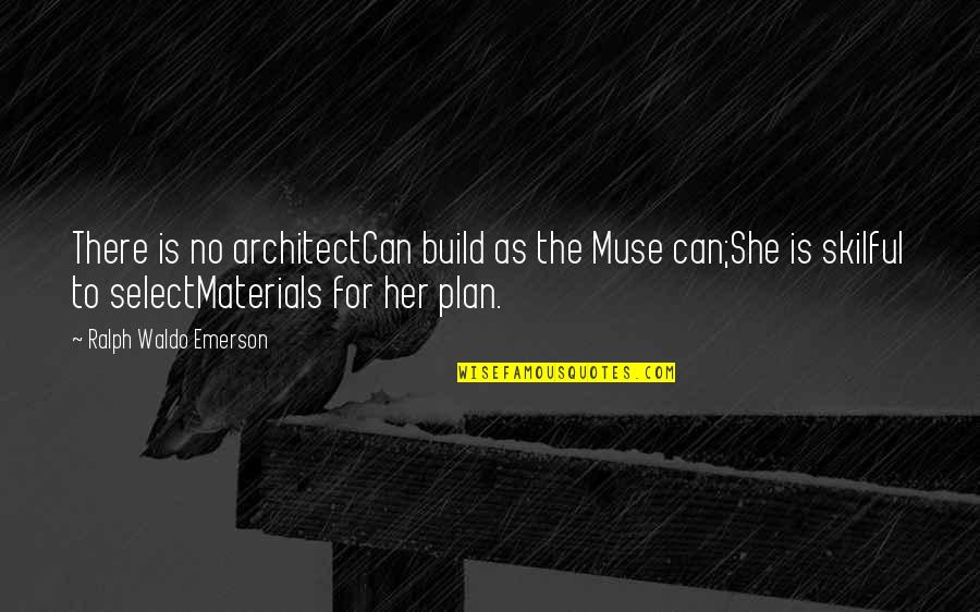 Skilful Quotes By Ralph Waldo Emerson: There is no architectCan build as the Muse