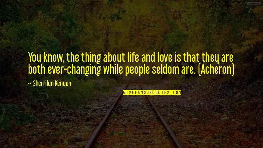 Skilful Quotes By Sherrilyn Kenyon: You know, the thing about life and love