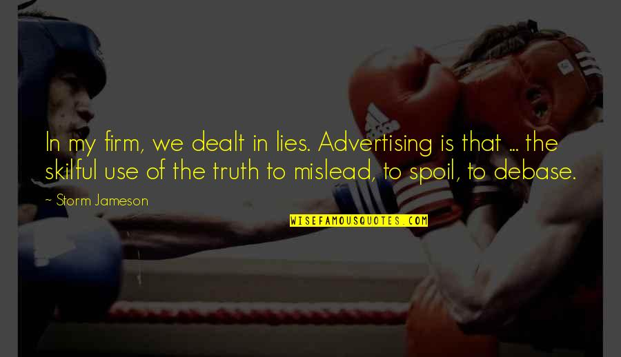 Skilful Quotes By Storm Jameson: In my firm, we dealt in lies. Advertising