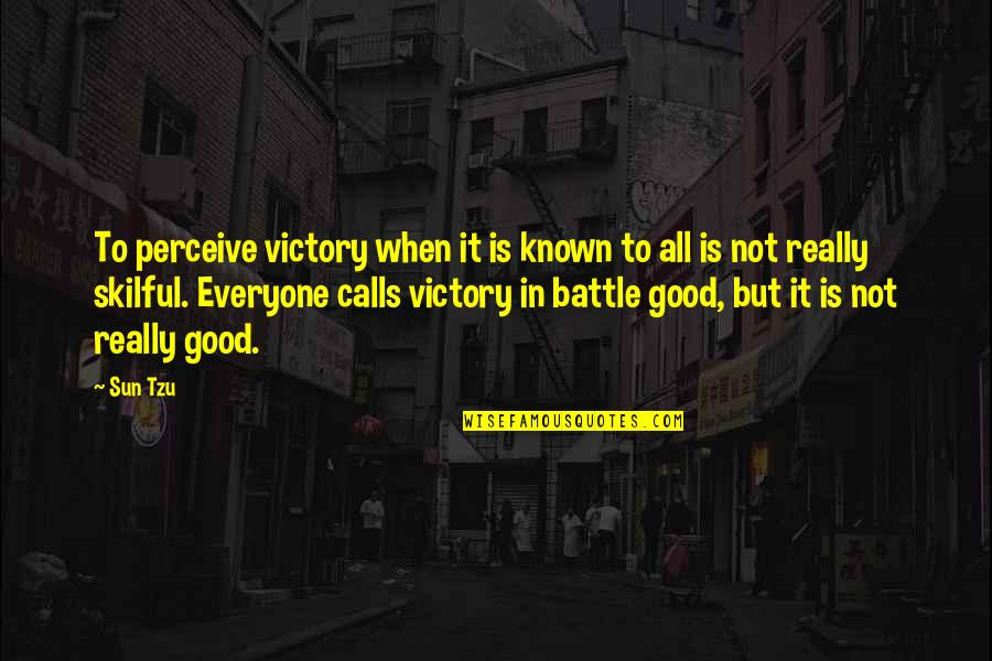 Skilful Quotes By Sun Tzu: To perceive victory when it is known to