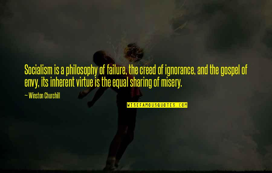 Skilful Quotes By Winston Churchill: Socialism is a philosophy of failure, the creed