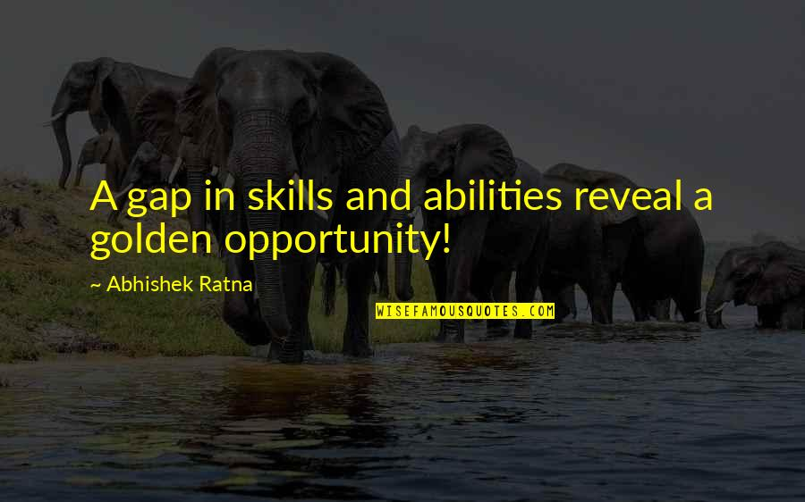 Skill Development Quotes By Abhishek Ratna: A gap in skills and abilities reveal a