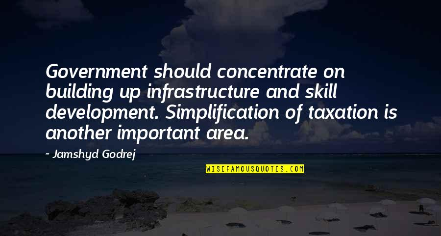 Skill Development Quotes By Jamshyd Godrej: Government should concentrate on building up infrastructure and