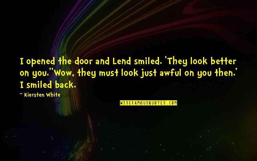 Skill Development Quotes By Kiersten White: I opened the door and Lend smiled. 'They