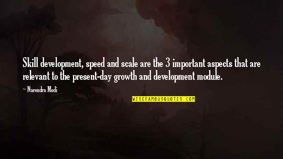 Skill Development Quotes By Narendra Modi: Skill development, speed and scale are the 3