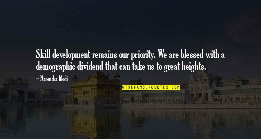 Skill Development Quotes By Narendra Modi: Skill development remains our priority. We are blessed