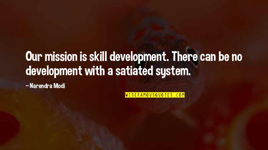 Skill Development Quotes By Narendra Modi: Our mission is skill development. There can be