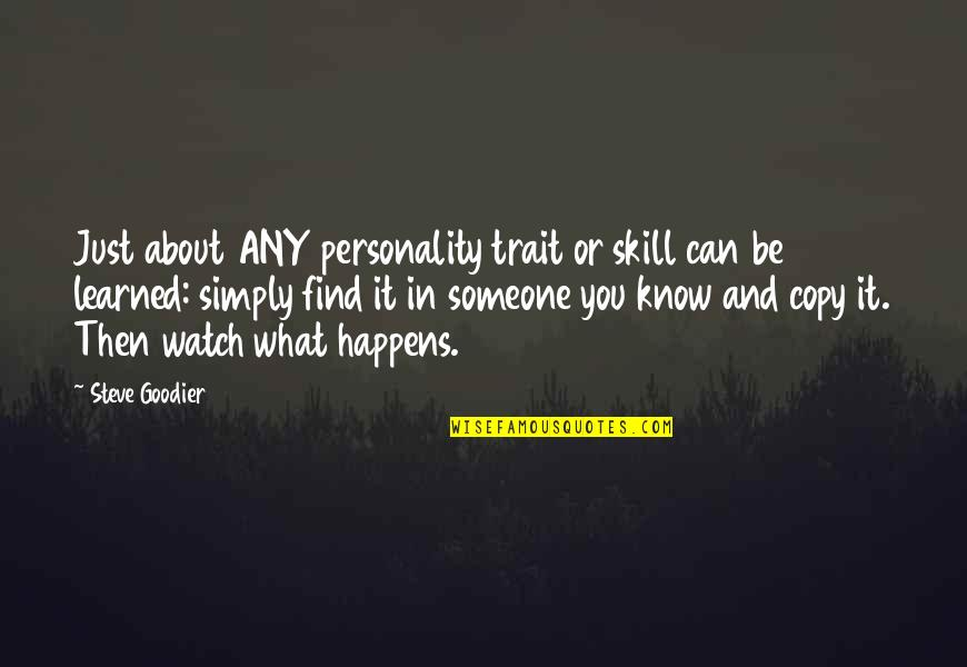 Skill Development Quotes By Steve Goodier: Just about ANY personality trait or skill can