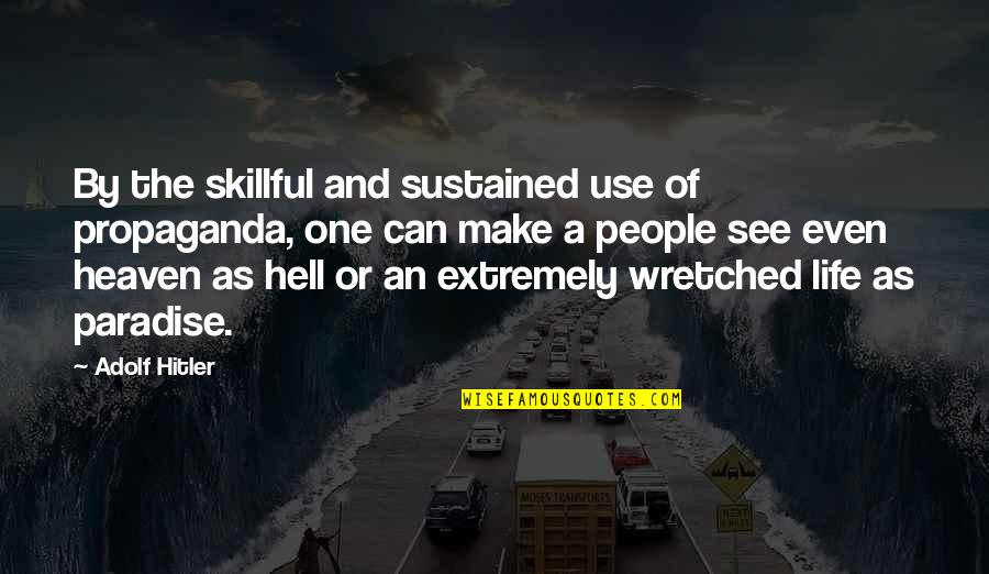 Skillful Quotes By Adolf Hitler: By the skillful and sustained use of propaganda,