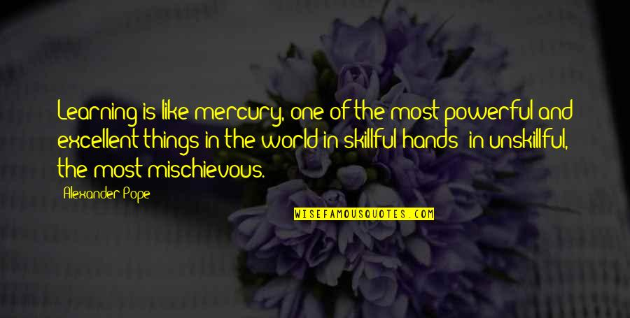 Skillful Quotes By Alexander Pope: Learning is like mercury, one of the most