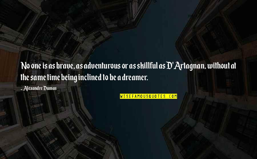 Skillful Quotes By Alexandre Dumas: No one is as brave, as adventurous or