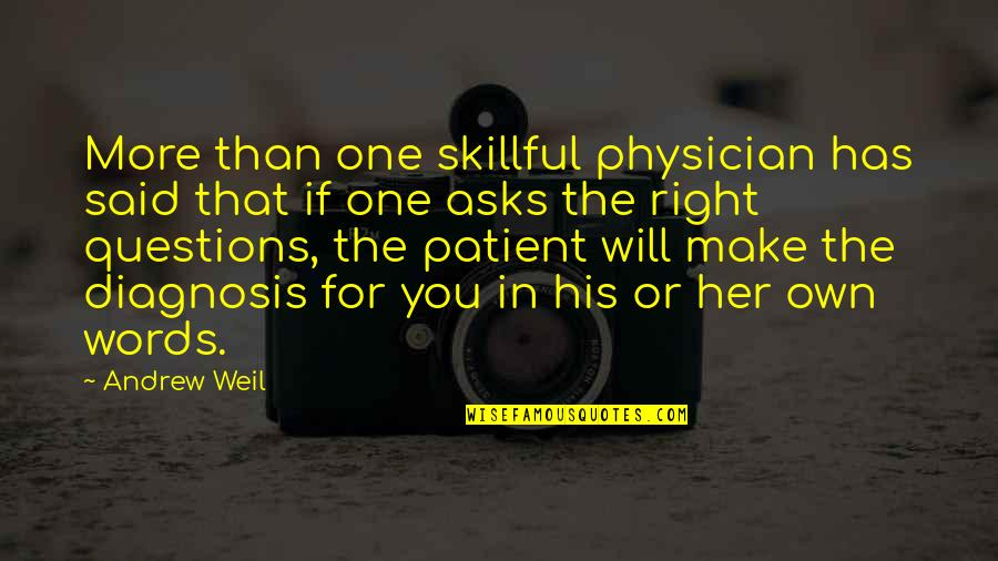 Skillful Quotes By Andrew Weil: More than one skillful physician has said that