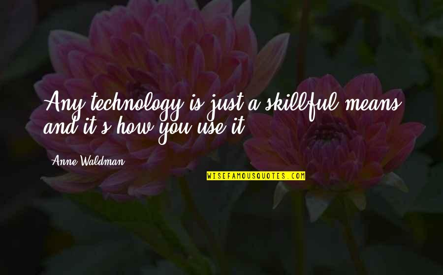 Skillful Quotes By Anne Waldman: Any technology is just a skillful means and