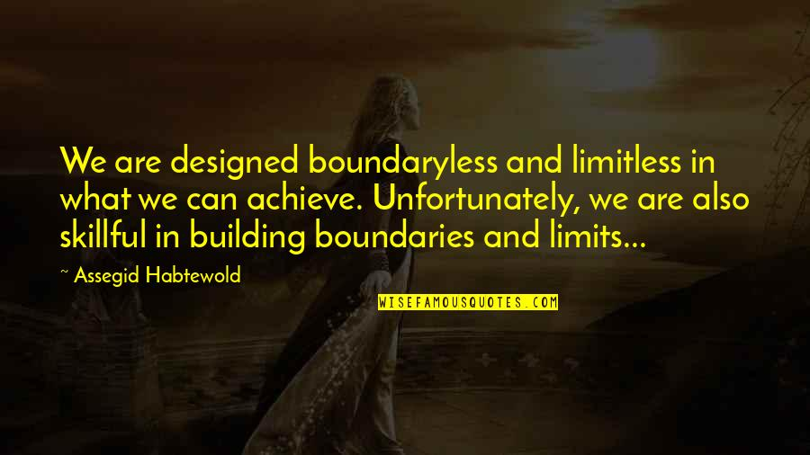 Skillful Quotes By Assegid Habtewold: We are designed boundaryless and limitless in what