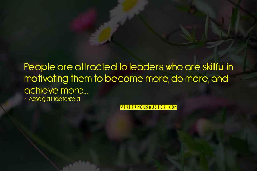 Skillful Quotes By Assegid Habtewold: People are attracted to leaders who are skillful
