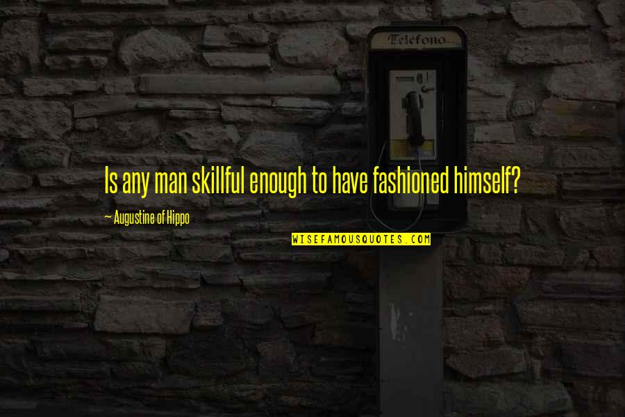 Skillful Quotes By Augustine Of Hippo: Is any man skillful enough to have fashioned