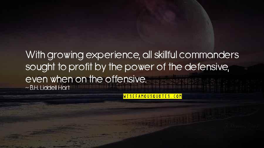 Skillful Quotes By B.H. Liddell Hart: With growing experience, all skillful commanders sought to