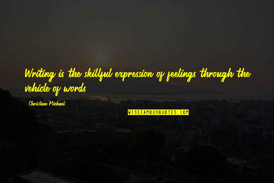 Skillful Quotes By Christian Michael: Writing is the skillful expression of feelings through