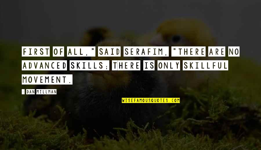 """Skillful Quotes By Dan Millman: First of all,"""" said Serafim, """"there are no"""