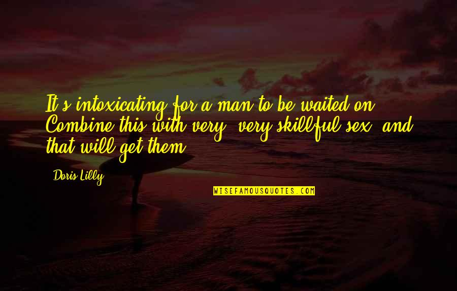 Skillful Quotes By Doris Lilly: It's intoxicating for a man to be waited