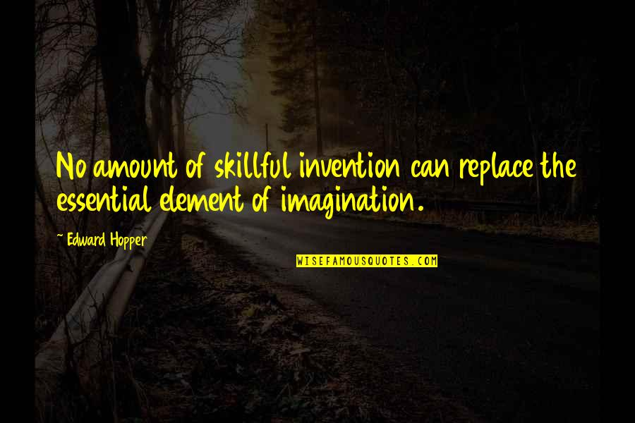 Skillful Quotes By Edward Hopper: No amount of skillful invention can replace the