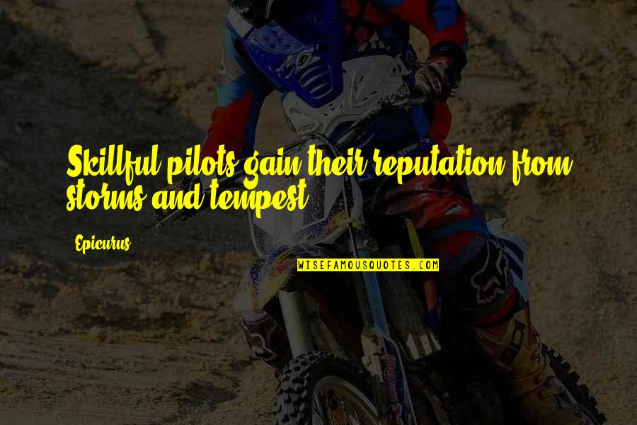 Skillful Quotes By Epicurus: Skillful pilots gain their reputation from storms and