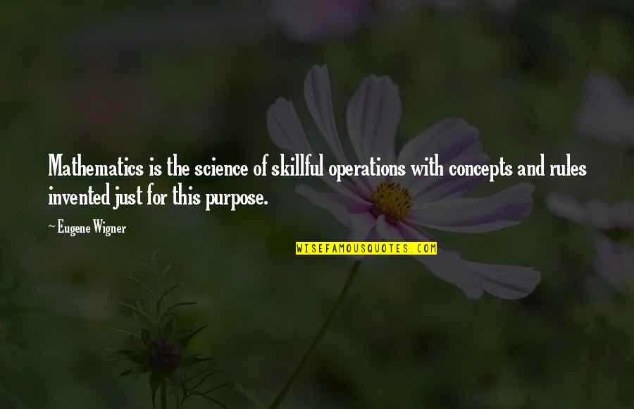 Skillful Quotes By Eugene Wigner: Mathematics is the science of skillful operations with