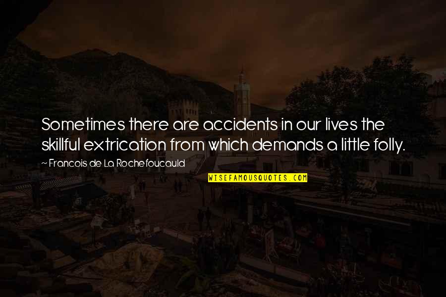 Skillful Quotes By Francois De La Rochefoucauld: Sometimes there are accidents in our lives the