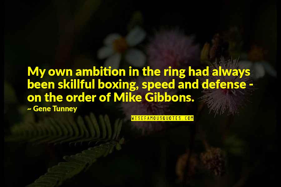 Skillful Quotes By Gene Tunney: My own ambition in the ring had always