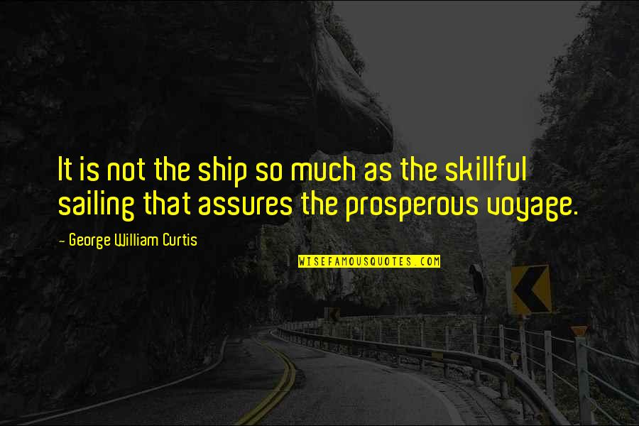 Skillful Quotes By George William Curtis: It is not the ship so much as