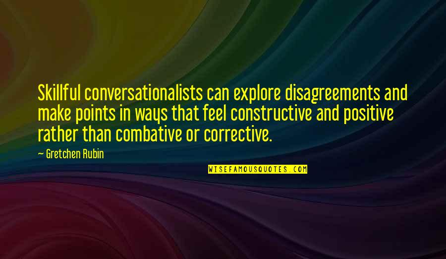 Skillful Quotes By Gretchen Rubin: Skillful conversationalists can explore disagreements and make points