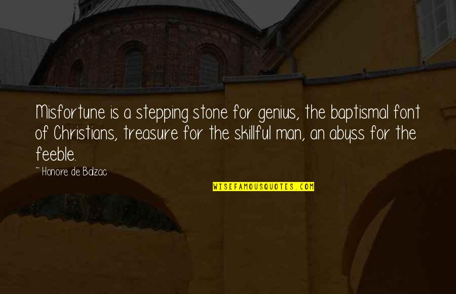 Skillful Quotes By Honore De Balzac: Misfortune is a stepping stone for genius, the