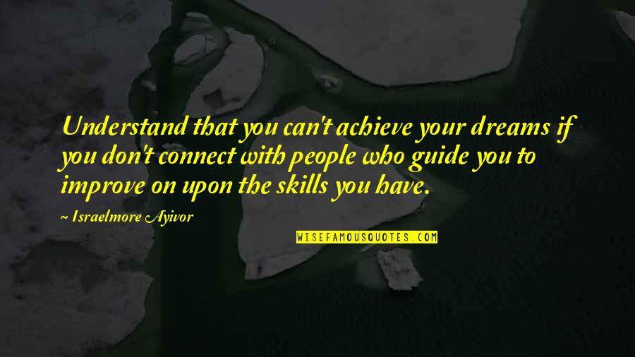 Skillful Quotes By Israelmore Ayivor: Understand that you can't achieve your dreams if