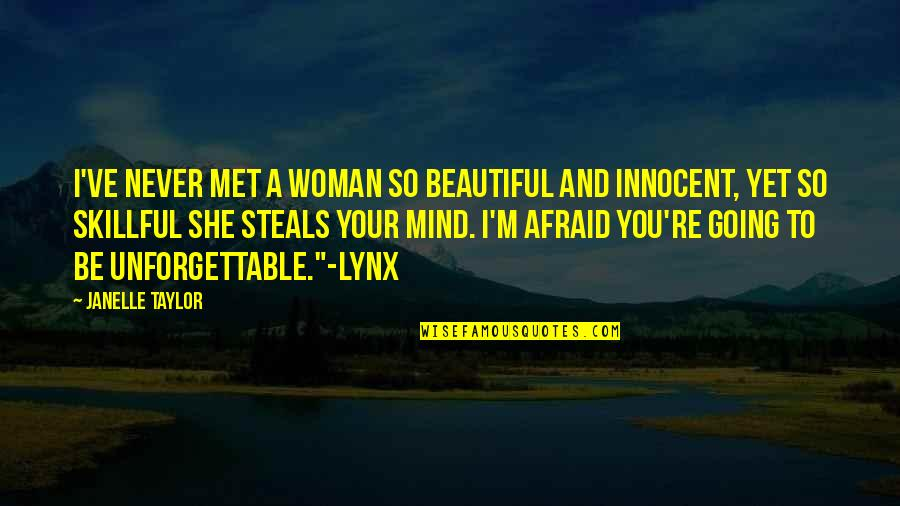 Skillful Quotes By Janelle Taylor: I've never met a woman so beautiful and