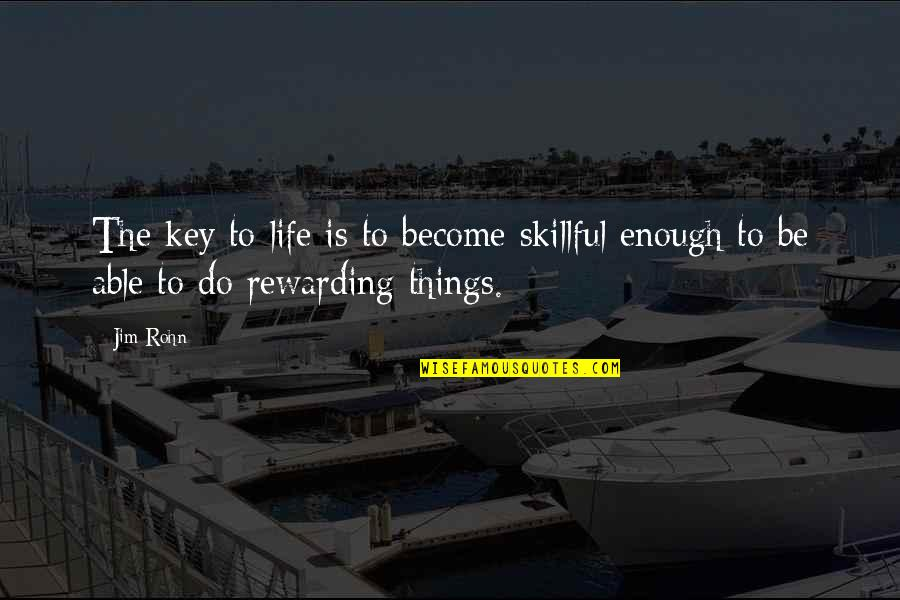Skillful Quotes By Jim Rohn: The key to life is to become skillful