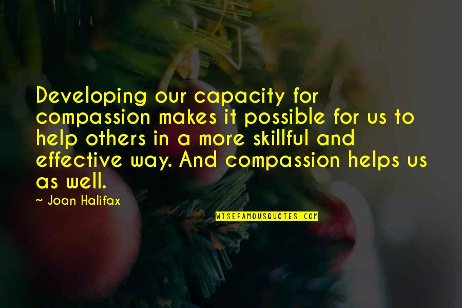 Skillful Quotes By Joan Halifax: Developing our capacity for compassion makes it possible