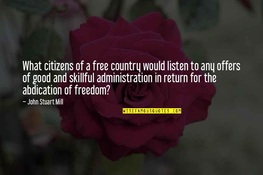 Skillful Quotes By John Stuart Mill: What citizens of a free country would listen