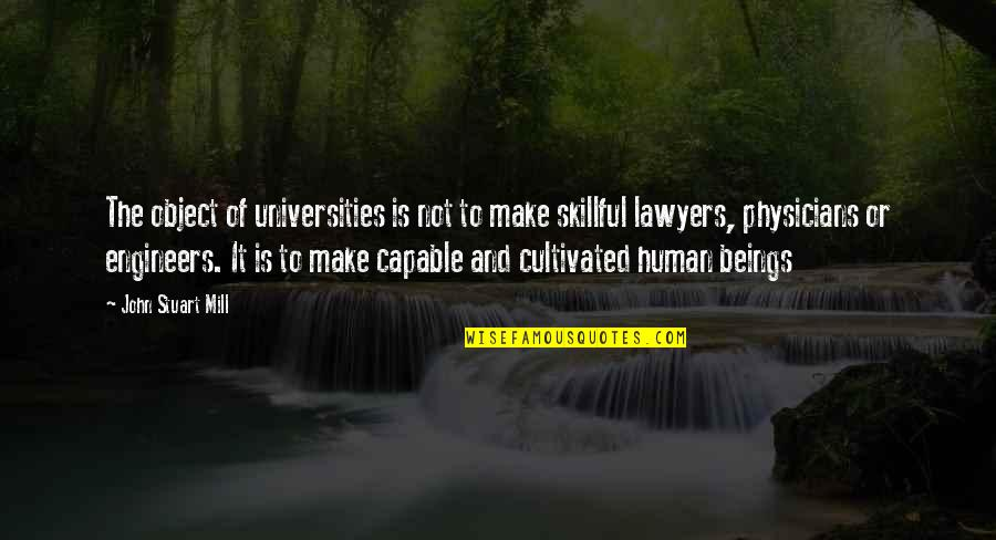Skillful Quotes By John Stuart Mill: The object of universities is not to make