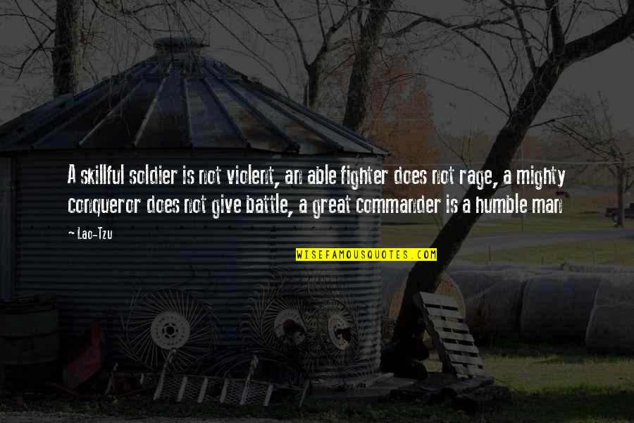 Skillful Quotes By Lao-Tzu: A skillful soldier is not violent, an able